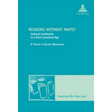 Reading without Maps? :Cultural Landmarks in a Post-canonical Age a Tribute to Gilbert Debusscher