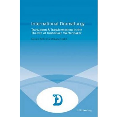 International Dramaturgy :Translation & Transformations in the Theatre of Timberlake Wertenbaker