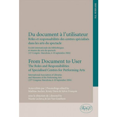 Du Document a lUtilisateur from Document to User :Roles et Responsabilites des Centres Specialises Dans les Arts du Spectacle Societe Internationale des Bibliotheques et Musees des Arts du Spectacle (25e Congres: Barcelone, 6-10 Septembre 2004) the Roles