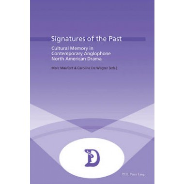 Signatures of the Past :Cultural Memory in Contemporary Anglophone North American Drama