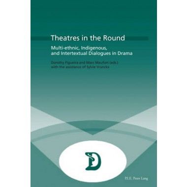 Theatres in the Round :Multi-ethnic, Indigenous, and Intertextual Dialogues in Drama