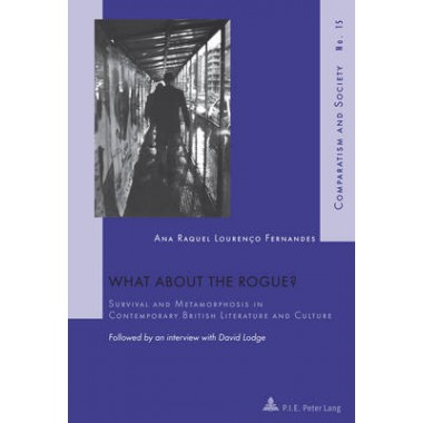 What about the Rogue? :Survival and Metamorphosis in Contemporary British Literature and Culture- Followed by an interview with David Lodge