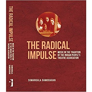 The Radical Impulse - Music in the Tradition of the Indian People`s Theatre Association