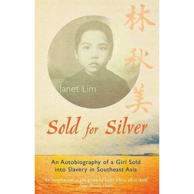 Sold for Silver :An Autobiography of a Girl Sold into Slavery in Southeast Asia