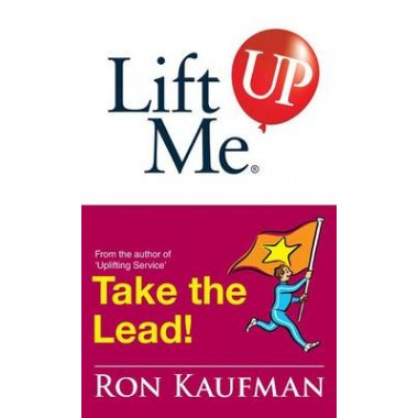 Lift Me Up! Take the Lead :Motivating Quips and Powerful Tips to Take You to the Top!