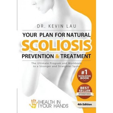 Your Plan for Natural Scoliosis Prevention and Treatment (4th Edition) :The Ultimate Program and Workbook to a Stronger and Straighter Spine.