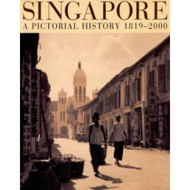 Singapore: A Visual History 1819-2000
