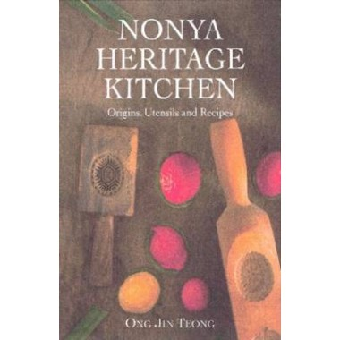 Nonya Heritage Kitchen :Origins, Utensils and Recipes