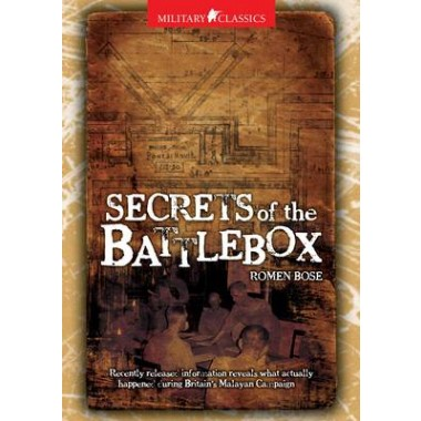 Military Classics: Secrets of the Battlebox :Recently Released Information Reveals What Actually Happened During Britain's Malayan Campaign