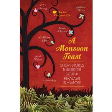 A Monsoon Feast :Short Stories to Celebrate the Cultures of Singapore and Kerala