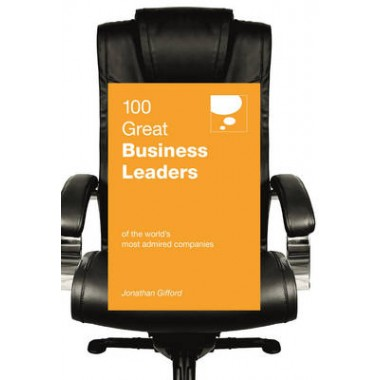 100 Great Business Leaders :of the World's Most Admired Companies
