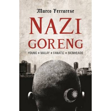 Nazi Goreng :Young, Malay, Fanatic, Skinheads