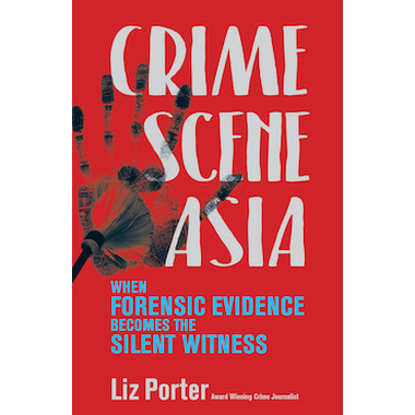 Crime Scene Asia :When forensic evidence becomes the silent witness