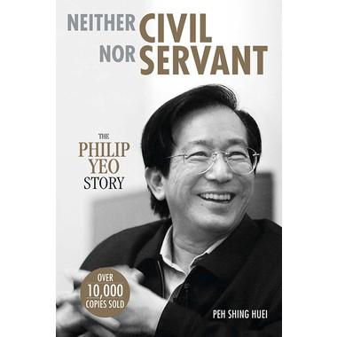 Neither Civil Nor Servant: The Philip Yeo Story
