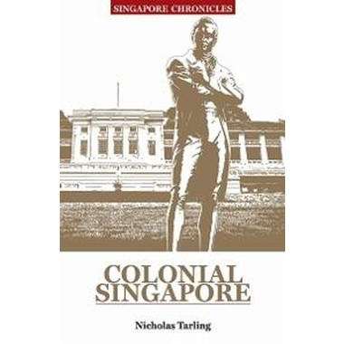 S'PORE CHRONICLES COLONIAL SINGAPORE