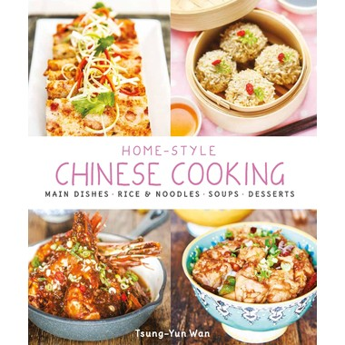 Home-Style Chinese Cooking :Main Dishes . Rice & Noodles . Soups . Desserts