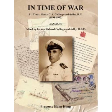 In Time of War :Lt. Cmdr. Henry C.S. Collingwood-Selby, R.N. (1898-1992) and Others