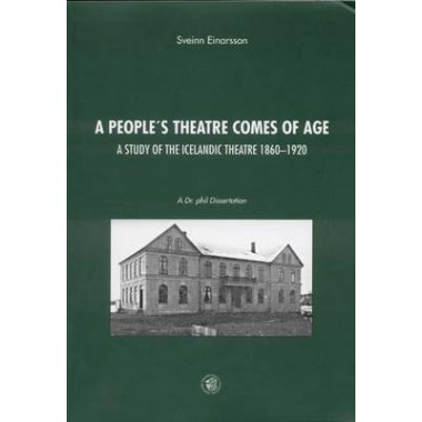 A Peoples Theatre Comes of Age :A Study of Icelandic Theatre, 1860-1920