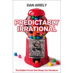 Predictably Irrational :The Hidden Forces That Shape Our Decisions