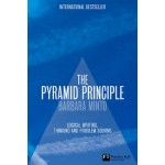 The Pyramid Principle :Logic in Writing and Thinking