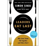 Leaders Eat Last :Why Some Teams Pull Together and Others Don't
