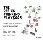 The Design Thinking Playbook :Mindful Digital Transformation of Teams, Products, Services, Businesses and Ecosystems