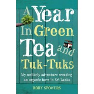A Year in Green Tea and Tuk-Tuks :My Unlikely Adventure Creating an ECO Farm in Sri Lanka