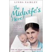 The Midwife's Here! :The Enchanting True Story of One of Britain's Longest Serving Midwives