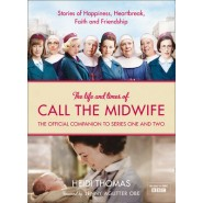 The Life and Times of Call the Midwife :The Official Companion to Series One and Two