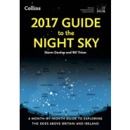 2017 Guide to the Night Sky :A Month-by-Month Guide to Exploring the Skies Above Britain and Ireland