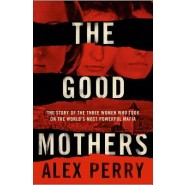 The Good Mothers :The True Story of the Women Who Took on the World's Most Powerful Mafia