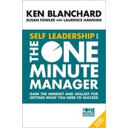 Self Leadership and the One Minute Manager :Gain the Mindset and Skillset for Getting What You Need to Succeed