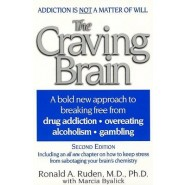 The Craving Brain :A Bold New Approach to Breaking Free from Drug Addiction, Overeating, Alcoholism, Gambling