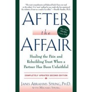 After the Affair :Healing the Pain and Rebuilding Trust When a Partner Has Been Unfaithful
