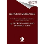 Genomic Messages :How the Evolving Science of Genetics Affects Our Health, Families, and Future