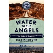 Water to the Angels :William Mulholland, His Monumental Aqueduct, and the Rise of Los Angeles