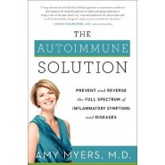 The Autoimmune Solution :Prevent and Reverse the Full Spectrum of Inflammatory Symptoms and Diseases