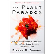 The Plant Paradox :The Hidden Dangers in  Healthy  Foods That Cause Disease and Weight Gain