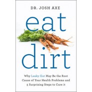 Eat Dirt :Why Leaky Gut May be the Root Cause of Your Health Problems and 5 Surprising Steps to Cure it