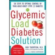 The Glycemic Load Diabetes Solution :Six Steps to Optimal Control of Your Adult-Onset (Type 2) Diabetes