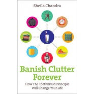 Banish Clutter Forever :How the Toothbrush Principle Will Change Your Life