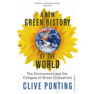 A New Green History Of The World :The Environment and the Collapse of Great Civilizations