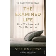 The Examined Life :How We Lose and Find Ourselves