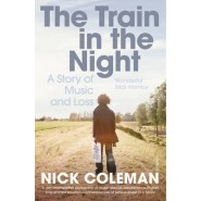 The Train in the Night :A Story of Music and Loss
