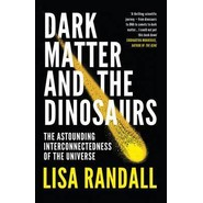 Dark Matter and the Dinosaurs :The Astounding Interconnectedness of the Universe