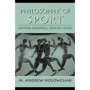 Philosophy of Sport:Critical Readings, Crucial Issues :Critical Readings, Crucial Issues