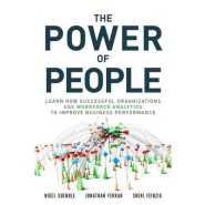 The Power of People :How Successful Organizations Use Workforce Analytics to Improve Business Performance