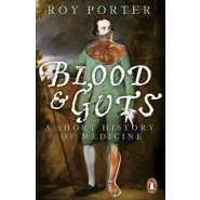 Blood and Guts :A Short History of Medicine