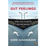 Gut Feelings :Short Cuts to Better Decision Making