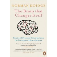 The Brain That Changes Itself :Stories of Personal Triumph from the Frontiers of Brain Science